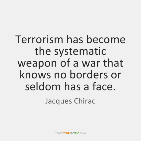 Terrorism has become the systematic weapon of a war that knows no ...