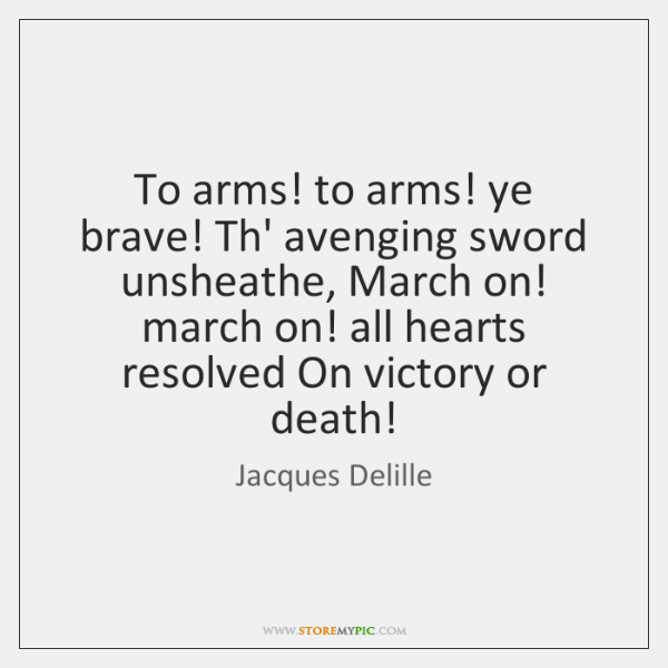 To arms! to arms! ye brave! Th' avenging sword unsheathe, March on! ...