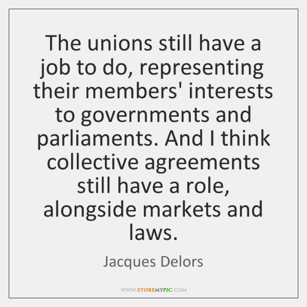 The unions still have a job to do, representing their members' interests ...