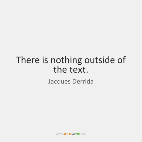 There is nothing outside of the text.