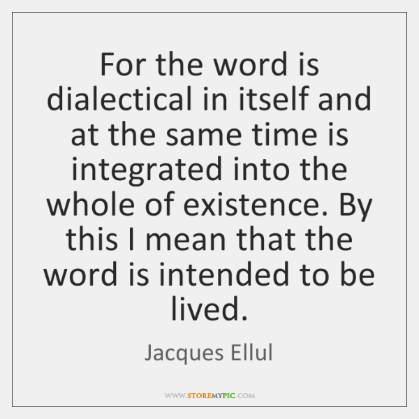 For the word is dialectical in itself and at the same time ...
