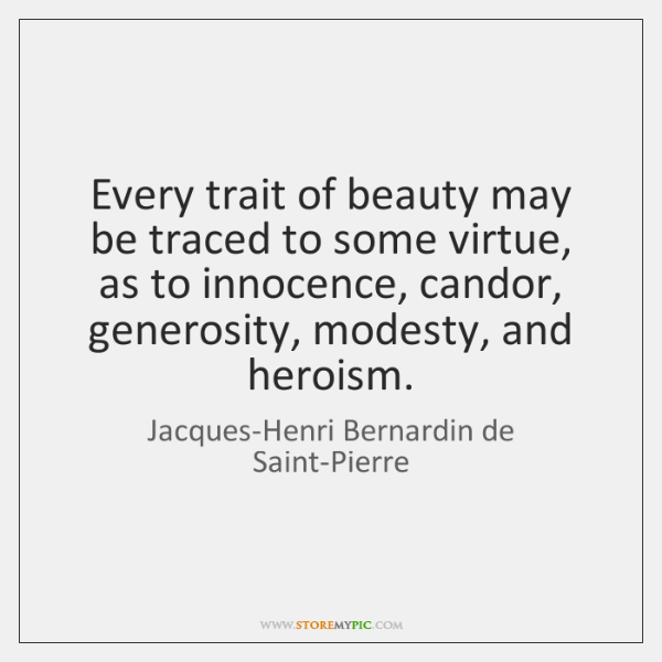 Every trait of beauty may be traced to some virtue, as to ...