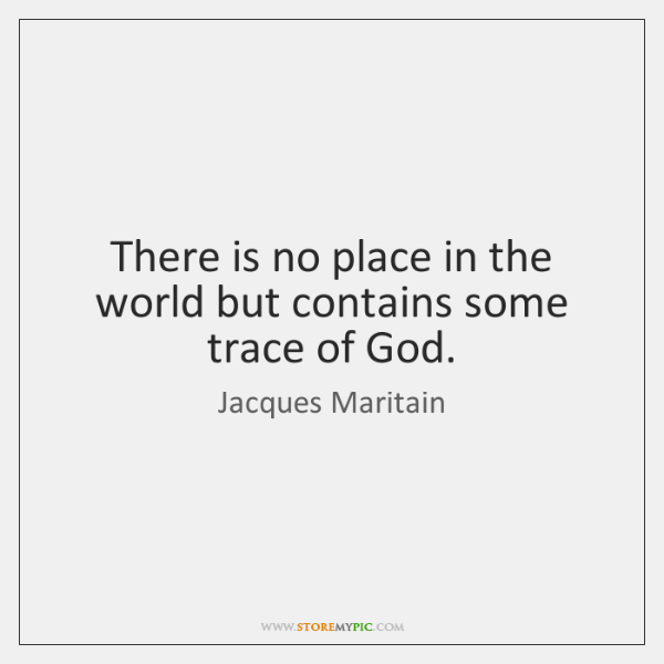There is no place in the world but contains some trace of ...