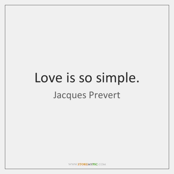 Love is so simple.