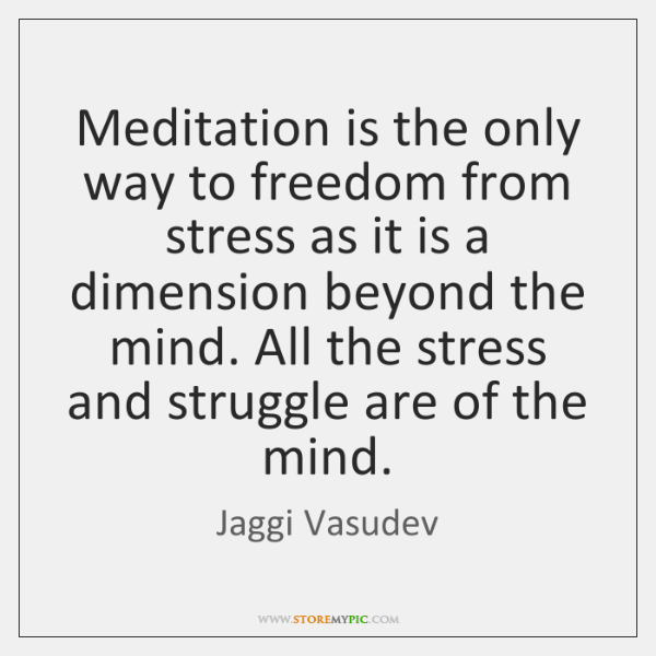 Meditation is the only way to freedom from stress as it is ...