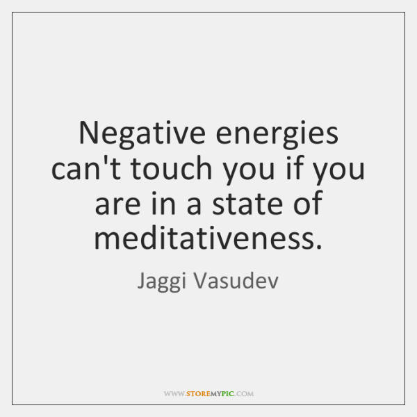 Negative energies can't touch you if you are in a state of ...