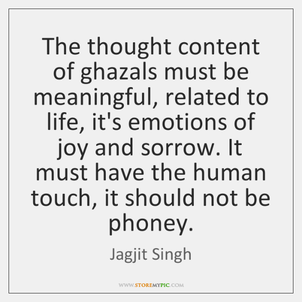 The thought content of ghazals must be meaningful, related to life, it's ...