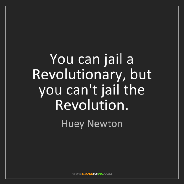 Huey Newton: You can jail a Revolutionary, but you can't jail the...