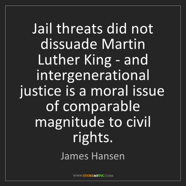 James Hansen: Jail threats did not dissuade Martin Luther King - and...