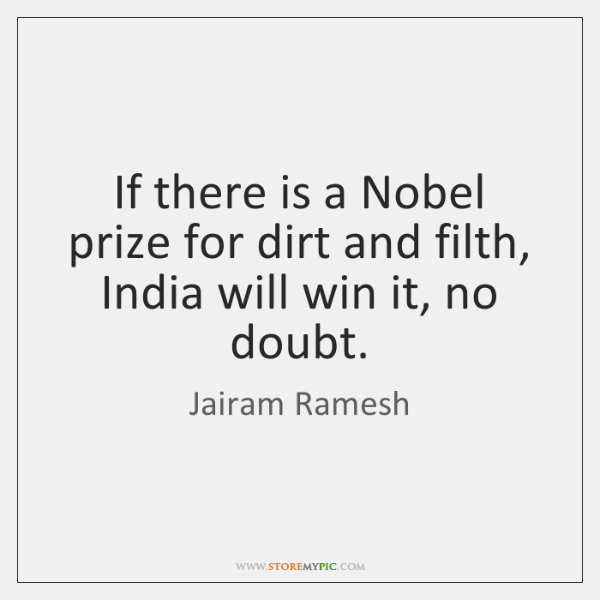 If there is a Nobel prize for dirt and filth, India will ...