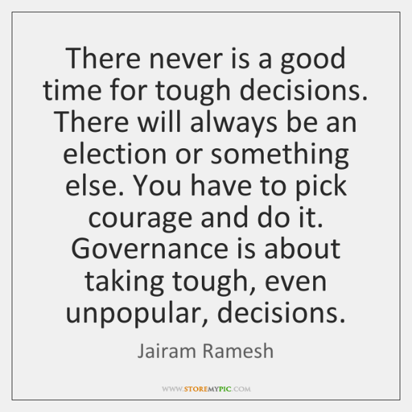 There never is a good time for tough decisions. There will always ...