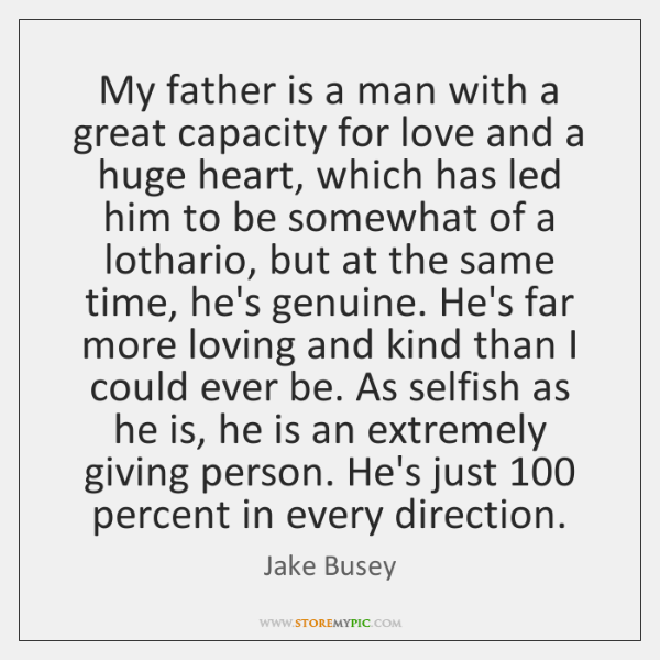 My father is a man with a great capacity for love and ...