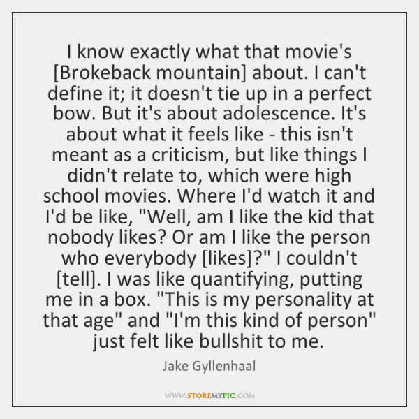 I know exactly what that movie's [Brokeback mountain] about. I can't define ...