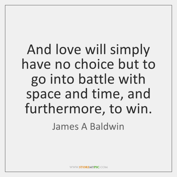 And love will simply have no choice but to go into battle ...