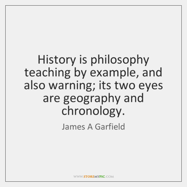 History is philosophy teaching by example, and also warning; its two eyes ...