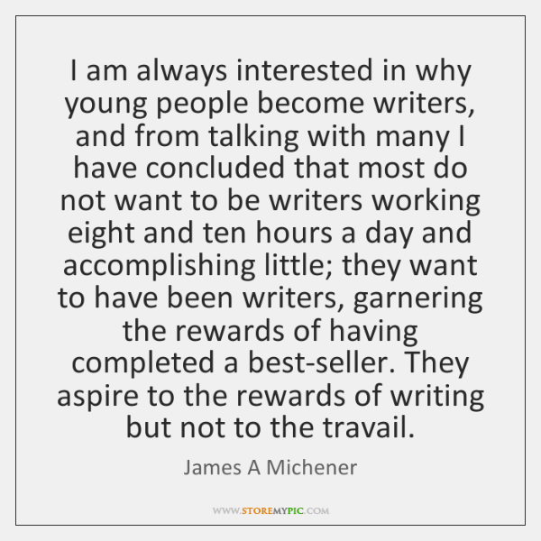 I am always interested in why young people become writers, and from ...