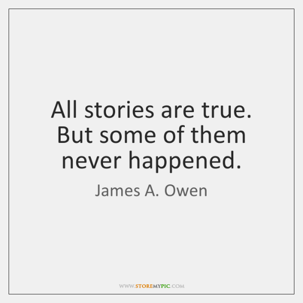 All stories are true. But some of them never happened.