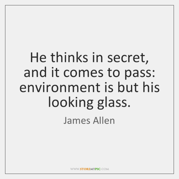 He thinks in secret, and it comes to pass: environment is but ...