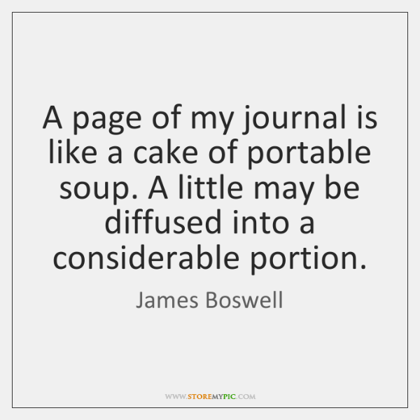 A page of my journal is like a cake of portable soup. ...