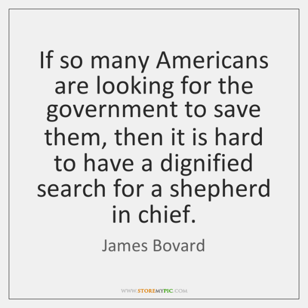 If so many Americans are looking for the government to save them, ...