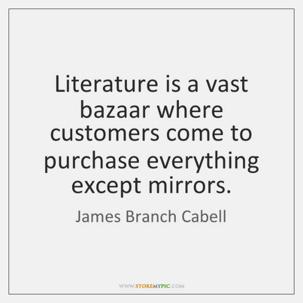 Literature is a vast bazaar where customers come to purchase everything except ...