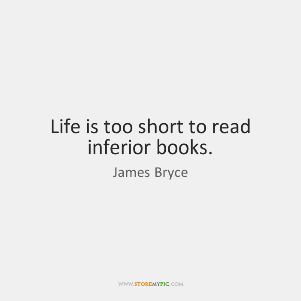Life is too short to read inferior books.