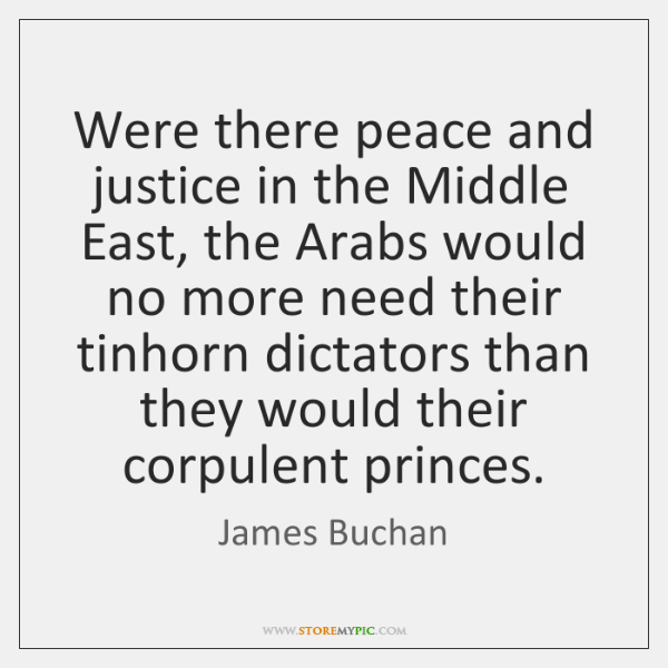 Were there peace and justice in the Middle East, the Arabs would ...