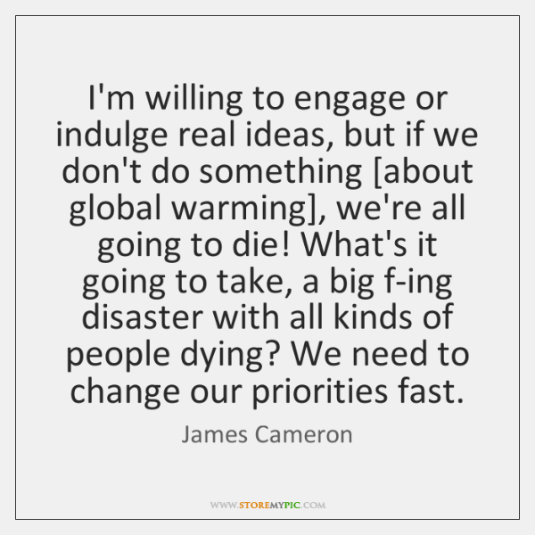 I'm willing to engage or indulge real ideas, but if we don't ...