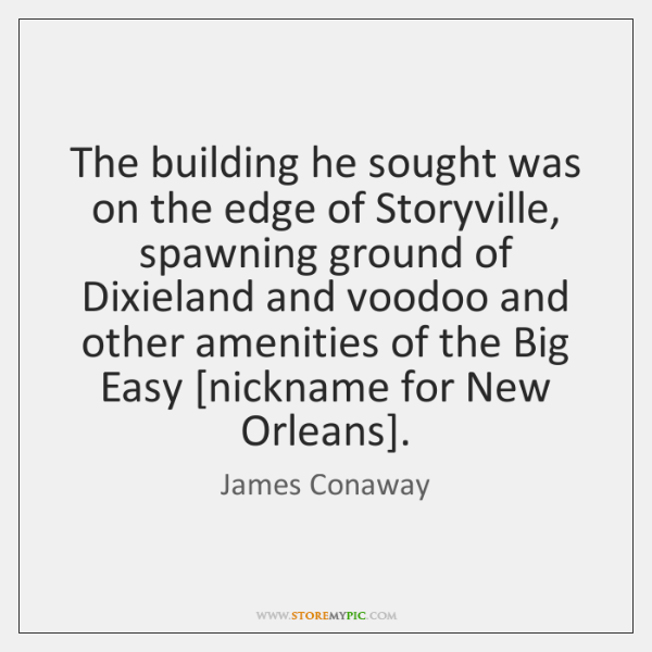 The building he sought was on the edge of Storyville, spawning ground ...