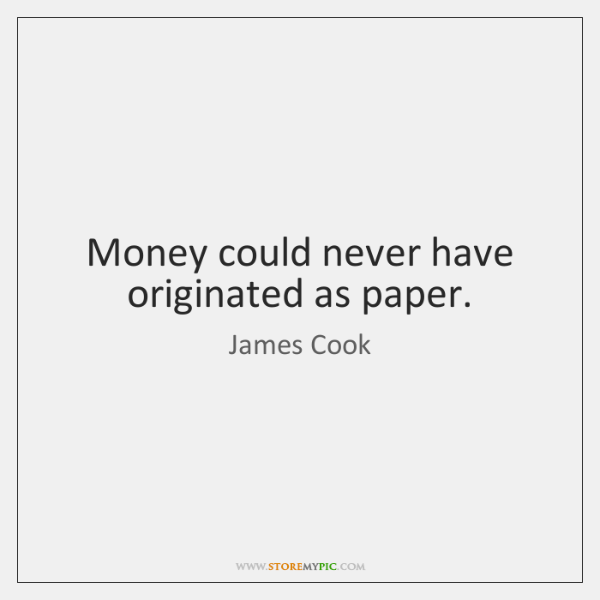 Money could never have originated as paper.