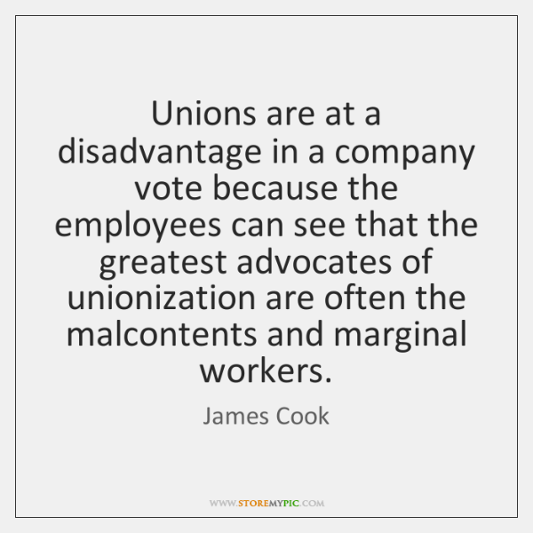 Unions are at a disadvantage in a company vote because the employees ...