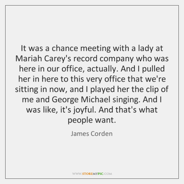 It was a chance meeting with a lady at Mariah Carey's record ...