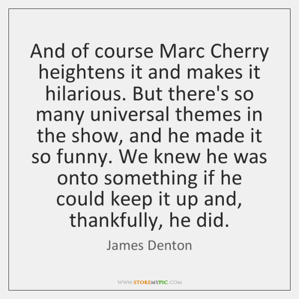 And of course Marc Cherry heightens it and makes it hilarious. But ...