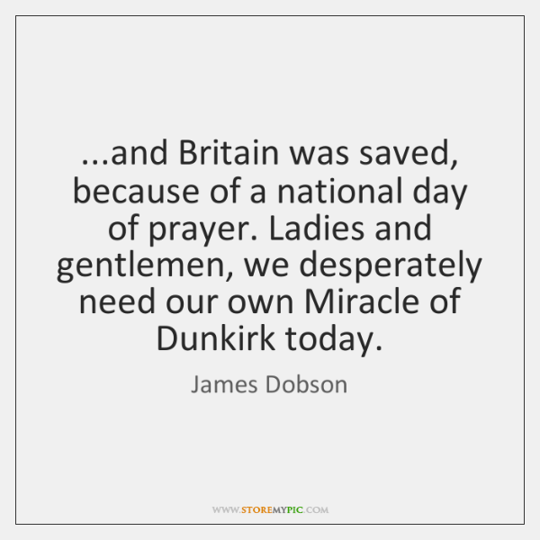 ...and Britain was saved, because of a national day of prayer. Ladies ...