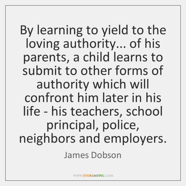 By learning to yield to the loving authority... of his parents, a ...
