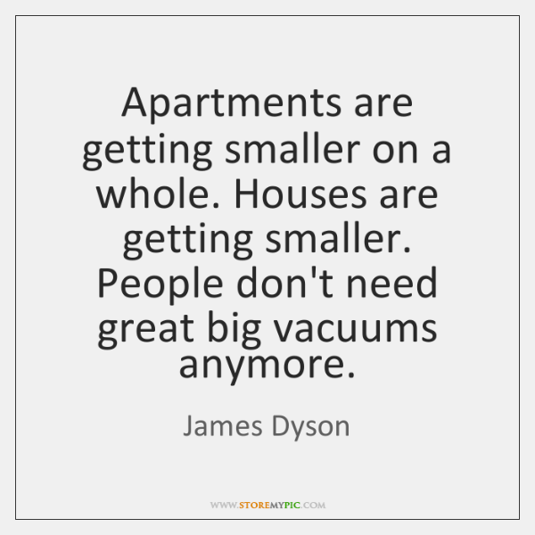 Apartments are getting smaller on a whole. Houses are getting smaller. People ...