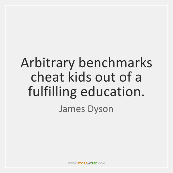 Arbitrary benchmarks cheat kids out of a fulfilling education.