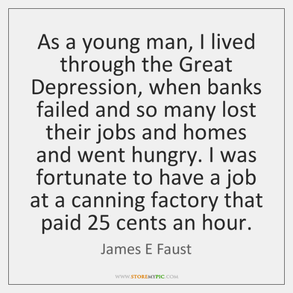 As a young man, I lived through the Great Depression, when banks ...