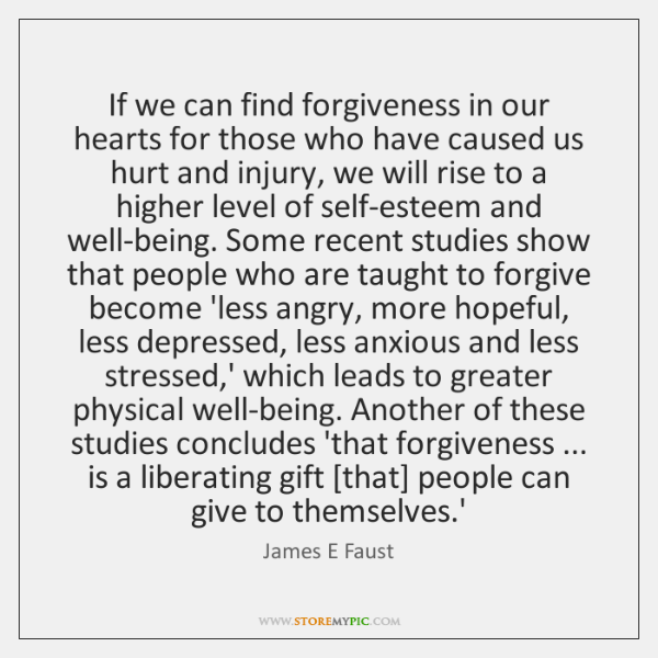 If we can find forgiveness in our hearts for those who have ...