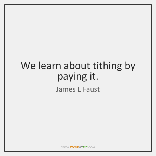 We learn about tithing by paying it.