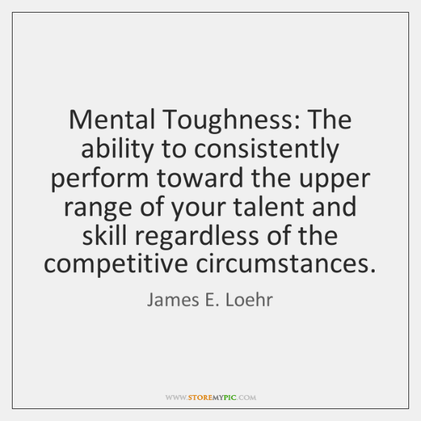 Mental Toughness: The ability to consistently perform toward the upper range of ...