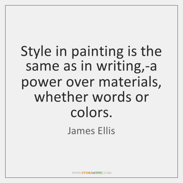 Style in painting is the same as in writing,-a power over ...