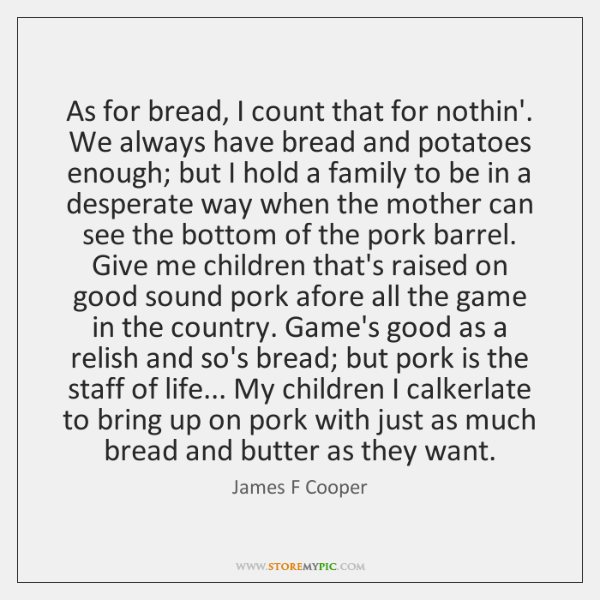As for bread, I count that for nothin'. We always have bread ...