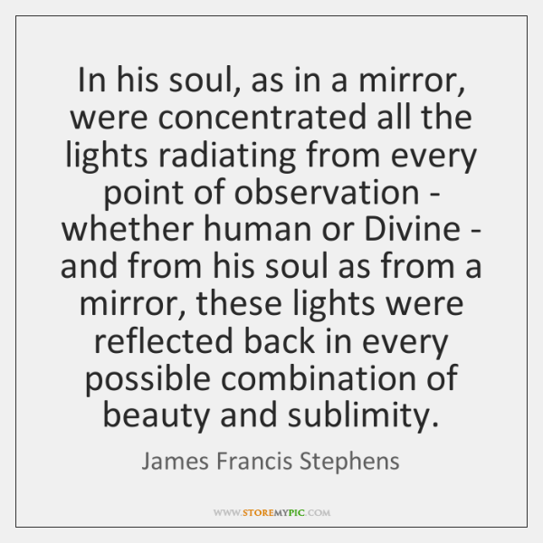 In his soul, as in a mirror, were concentrated all the lights ...