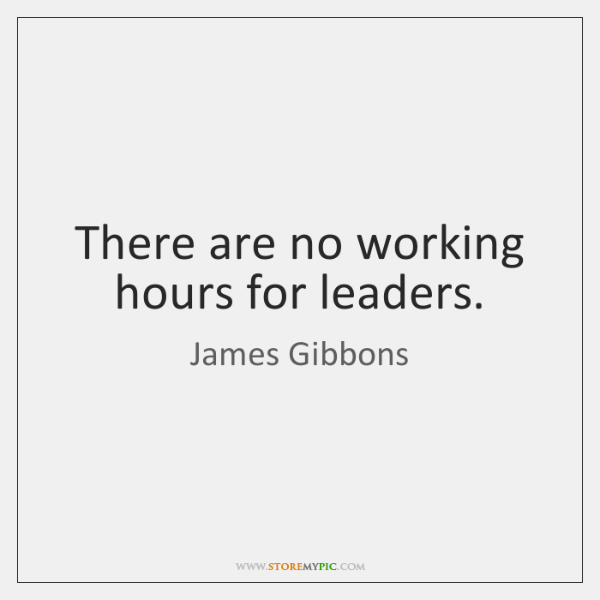 There are no working hours for leaders.