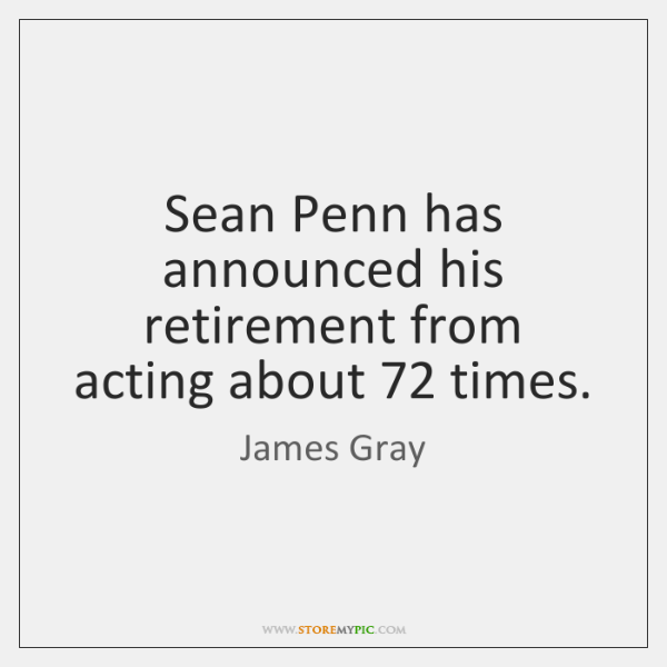 Sean Penn has announced his retirement from acting about 72 times.
