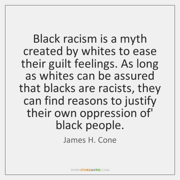 Black racism is a myth created by whites to ease their guilt ...