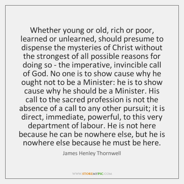 Whether young or old, rich or poor, learned or unlearned, should presume ...