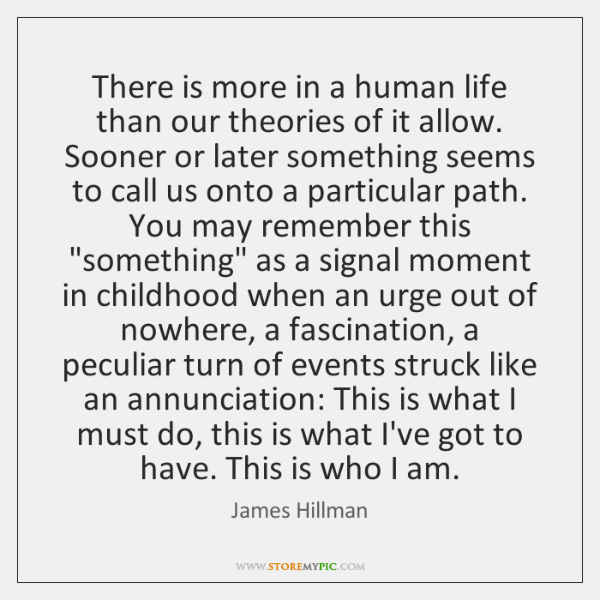 There is more in a human life than our theories of it ...