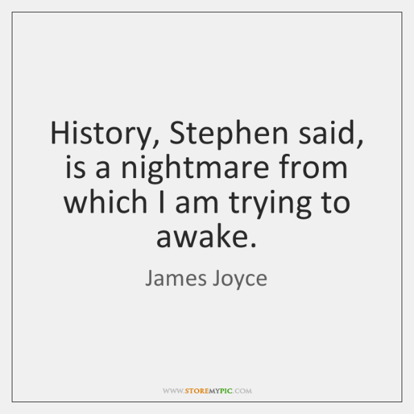History, Stephen said, is a nightmare from which I am trying to ...